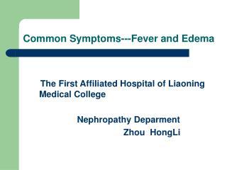 Common Symptoms---Fever and Edema