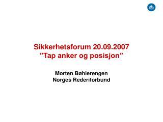 """Sikkerhetsforum 20.09.2007 """"Tap anker og posisjon"""""""