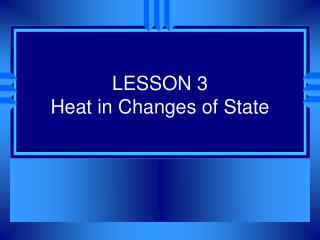 LESSON 3 Heat in Changes of State