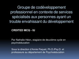 CRDITED MCQ - IU Par Nathalie Héon, stagiaire de deuxième cycle en psychoéducation