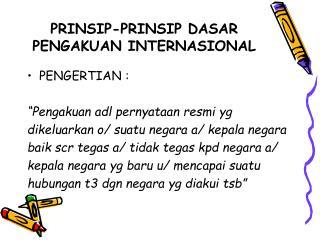 PRINSIP-PRINSIP DASAR PENGAKUAN INTERNASIONAL