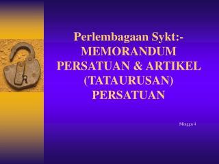 Perlembagaan Sykt:- MEMORANDUM PERSATUAN & ARTIKEL (TATAURUSAN) PERSATUAN