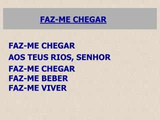 FAZ-ME CHEGAR