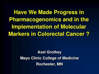 Axel Grothey Mayo Clinic College of Medicine Rochester, MN