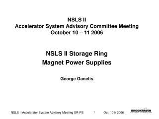 NSLS II Accelerator System Advisory Committee Meeting October 10 � 11 2006