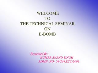 WELCOME     TO THE TECHNICAL SEMINAR ON  E-BOMB
