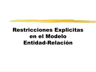 Restricciones Explicitas en el Modelo  Entidad-Relación