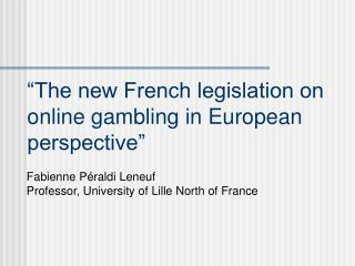 """The new French legislation on online gambling in European perspective"""