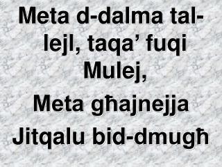 Meta d-dalma tal-lejl, taqa' fuqi Mulej, Meta għajnejja Jitqalu bid-dmugħ