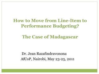 How to Move from Line-Item to Performance Budgeting?  The Case of Madagascar