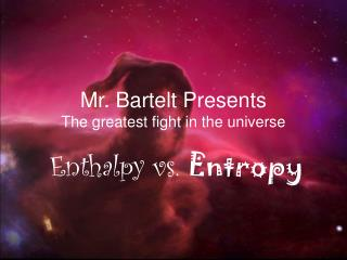 Mr. Bartelt Presents The greatest fight in the universe