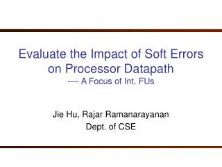 Evaluate the Impact of Soft Errors on Processor Datapath ---- A Focus of Int. FUs