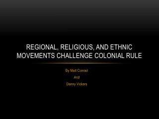 Regional, religious, and ethnic movements challenge colonial rule
