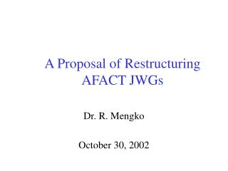A Proposal of Restructuring  AFACT JWGs
