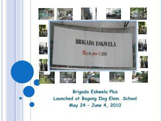 Brigada Eskwela Plus  Launched at Bagong Ilog Elem. School May 24 � June 4, 2010