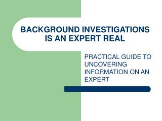 BACKGROUND INVESTIGATIONS IS AN EXPERT REAL