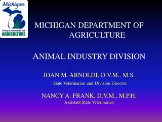 MICHIGAN DEPARTMENT OF  AGRICULTURE   ANIMAL INDUSTRY DIVISION  JOAN M. ARNOLDI, D.V.M., M.S.  State Veterinarian and Di
