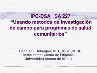 """IPC-DSA   SA 227  """"Usando métodos de investigación de campo para programas de salud comunitarios """""""