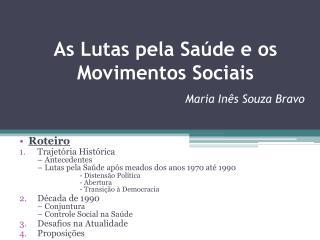 As Lutas pela Saúde e os Movimentos Sociais  Maria Inês Souza Bravo