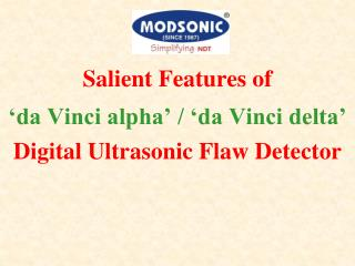 Salient Features of  'da Vinci alpha' / 'da Vinci delta' Digital Ultrasonic Flaw Detector
