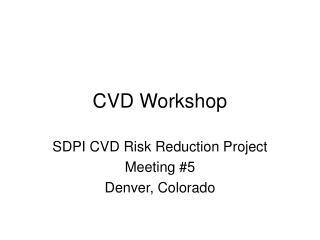CVD Workshop