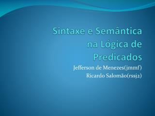 Sintaxe e Semântica  na Lógica de  Predicados
