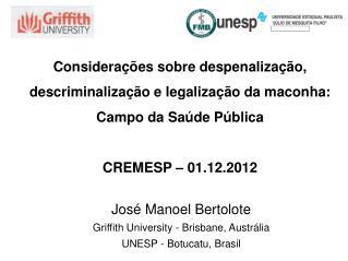 José Manoel Bertolote Griffith University - Brisbane, Austrália UNESP - Botucatu, Brasil