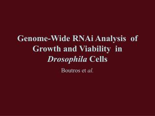 Genome-Wide RNAi Analysis  of Growth and Viability  in Drosophila  Cells