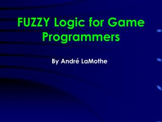 FUZZY Logic for Game Programmers