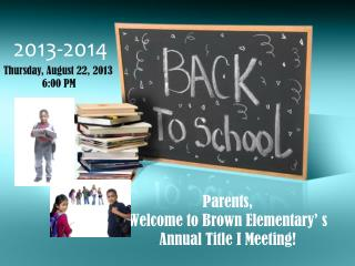 Parents,  Welcome to Brown Elementary' s Annual Title I Meeting!