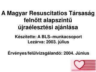 A Magyar Resuscitatios Társaság f eln ő tt alapszint ű újraélesztési ajánlása