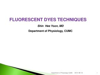 FLUORESCENT DYES TECHNIQUES Shin  Hee Yoon, MD Department of Physiology, CUMC
