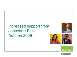 Increased support from Jobcentre Plus –  Autumn 2009