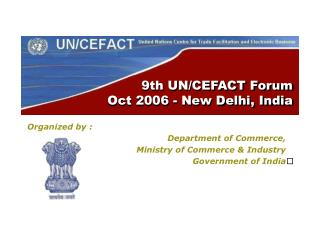 9th UN/CEFACT Forum Oct 2006 - New Delhi, India