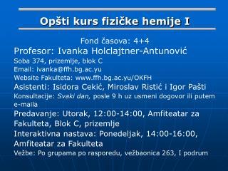 Opšti kurs fizičke hemije I Fond časova: 4+4 Profesor: Ivanka Holclajtner-Antunović