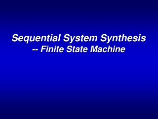 Sequential System Synthesis -- Finite State Machine