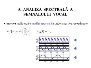5.  ANALIZA  SPECTRALĂ  A SEMNALULUI  VOCAL
