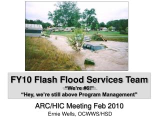 "FY10 Flash Flood Services Team ""We're #6!"" ""Hey, we're still above Program Management"""