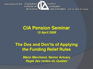 CIA Pension Seminar 15 April 2009 The Dos and Don�ts of Applying the Funding Relief Rules