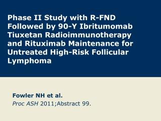 Fowler NH et al. Proc ASH  2011;Abstract 99.