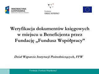 """Weryfikacja dokumentów księgowych  w miejscu u Beneficjenta przez  Fundację """"Fundusz Współpracy"""""""