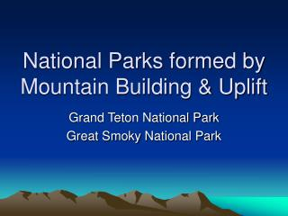 National Parks formed by Mountain Building & Uplift