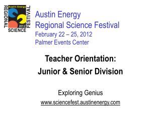Austin Energy  Regional Science Festival February 22   25, 2012 Palmer Events Center