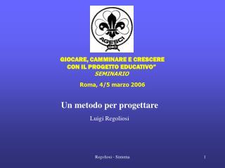 """"""" GIOCARE, CAMMINARE E CRESCERE  CON IL PROGETTO EDUCATIVO"""" SEMINARIO Roma, 4/5 marzo 2006"""