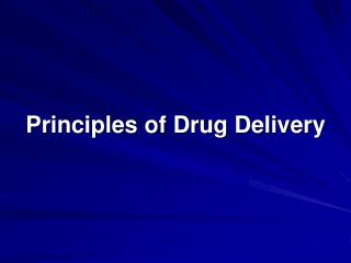 Principles of Drug Delivery