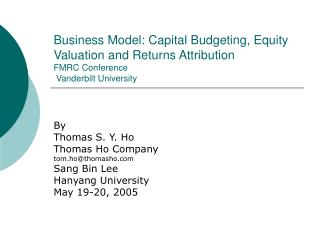 Business Model: Capital Budgeting, Equity Valuation and Returns Attribution FMRC Conference  Vanderbilt University