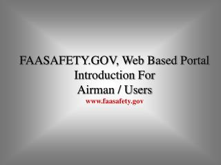 FAASAFETY.GOV, Web Based Portal Introduction For Airman / Users faasafety