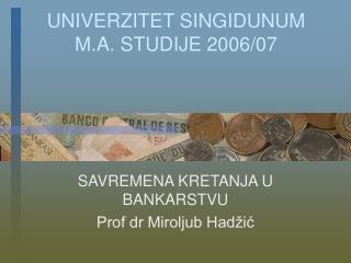 UNIVERZITET SINGIDUNUM M.A. STUDIJE 2006/07