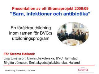 """Presentation av ett Stramaprojekt 2008/09 """"Barn, infektioner och antibiotika"""""""
