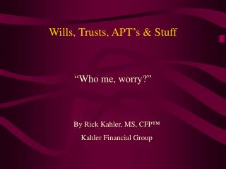 Wills, Trusts, APT's & Stuff